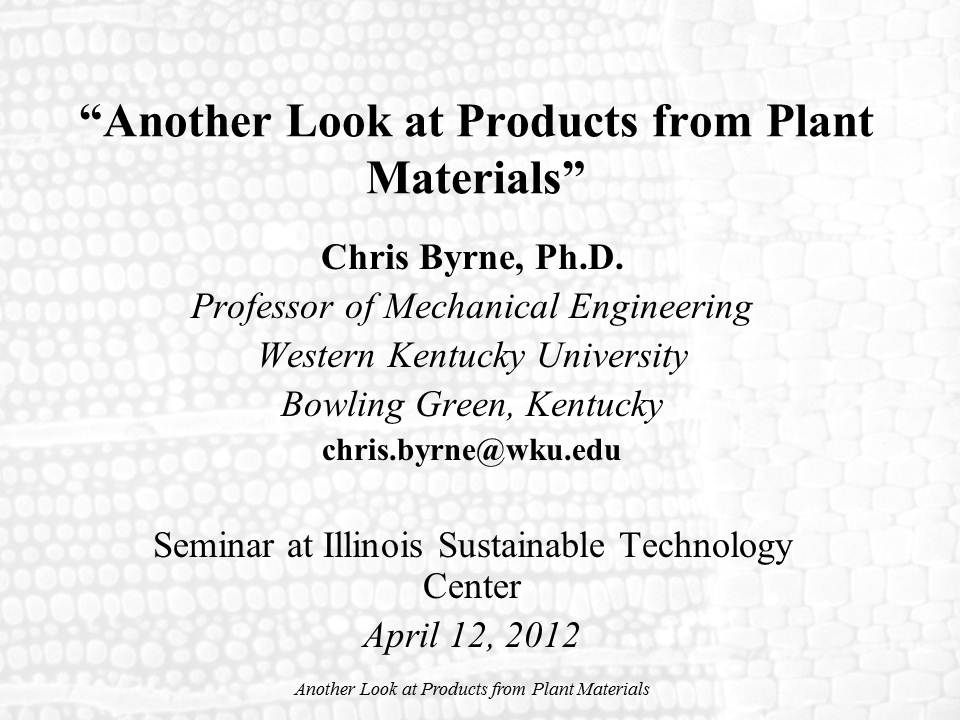 Title Slide: Another look at Products from Plant Materials - Bio-templates and Bio-fuels