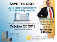 Save the Date: 2015 Illinois Governor's Sustainability Awards Luncheon and Technical Symposium October 27, 2015; also picture of Harry Moser with caption Harry Moser Founder and President of the Reshoring Initiative